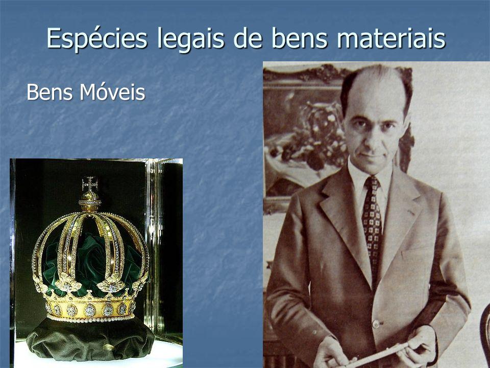 Espécies legais de bens materiais Bens Móveis