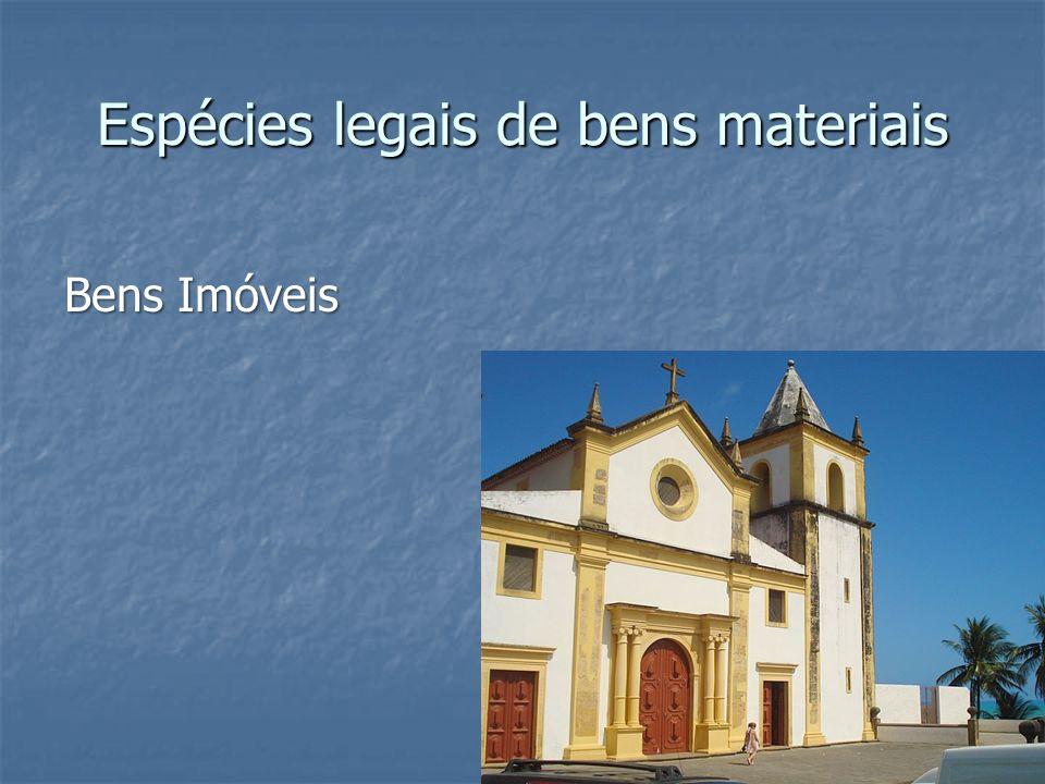 Espécies legais de bens materiais Bens Imóveis