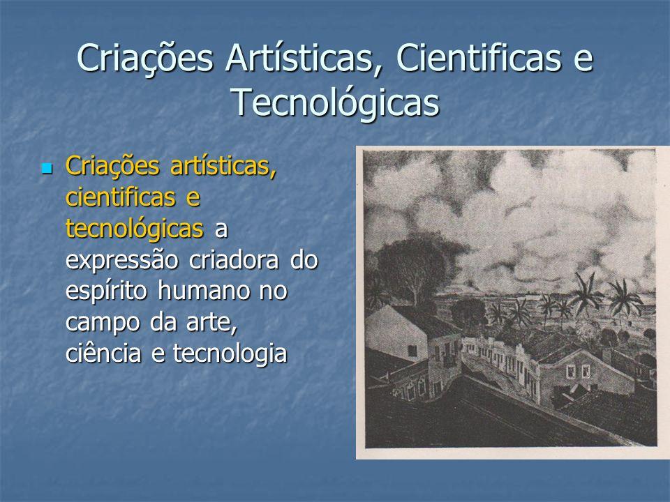 Criações Artísticas, Cientificas e Tecnológicas Criações artísticas, cientificas e tecnológicas a expressão criadora do espírito humano no campo da ar