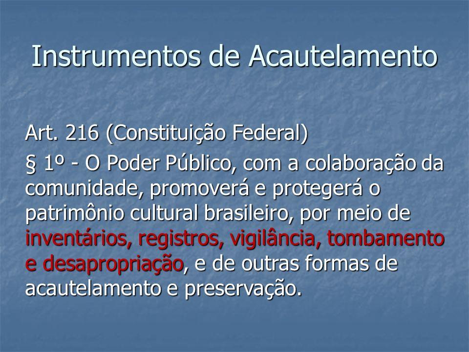 Art. 216 (Constituição Federal) § 1º - O Poder Público, com a colaboração da comunidade, promoverá e protegerá o patrimônio cultural brasileiro, por m
