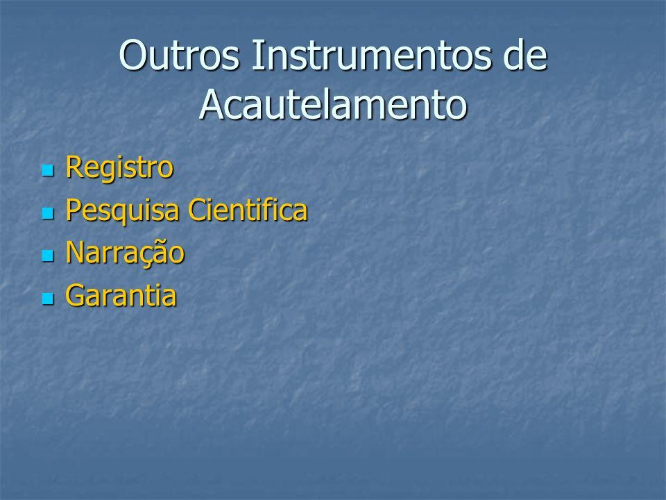 Outros Instrumentos de Acautelamento Registro Registro Pesquisa Cientifica Pesquisa Cientifica Narração Narração Garantia Garantia