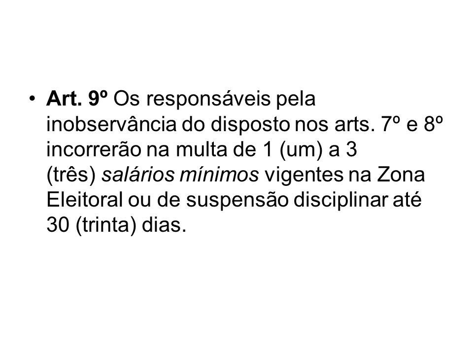 Art. 9º Os responsáveis pela inobservância do disposto nos arts. 7º e 8º incorrerão na multa de 1 (um) a 3 (três) salários mínimos vigentes na Zona El