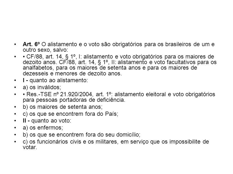 Art. 6º O alistamento e o voto são obrigatórios para os brasileiros de um e outro sexo, salvo: CF/88, art. 14, § 1º, I: alistamento e voto obrigatório