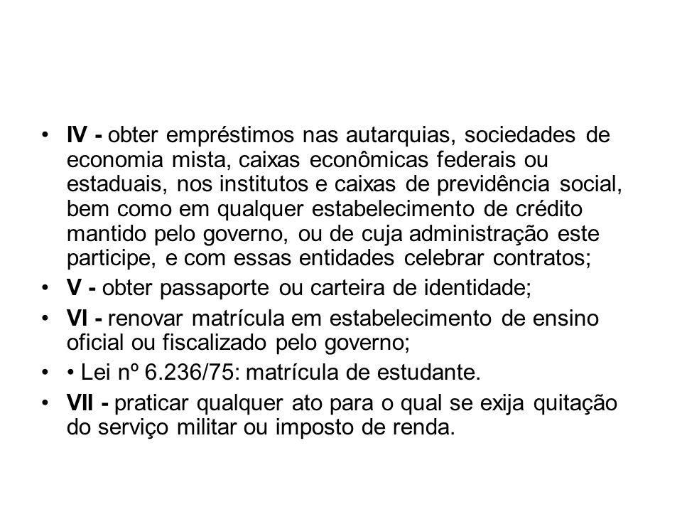 IV - obter empréstimos nas autarquias, sociedades de economia mista, caixas econômicas federais ou estaduais, nos institutos e caixas de previdência s
