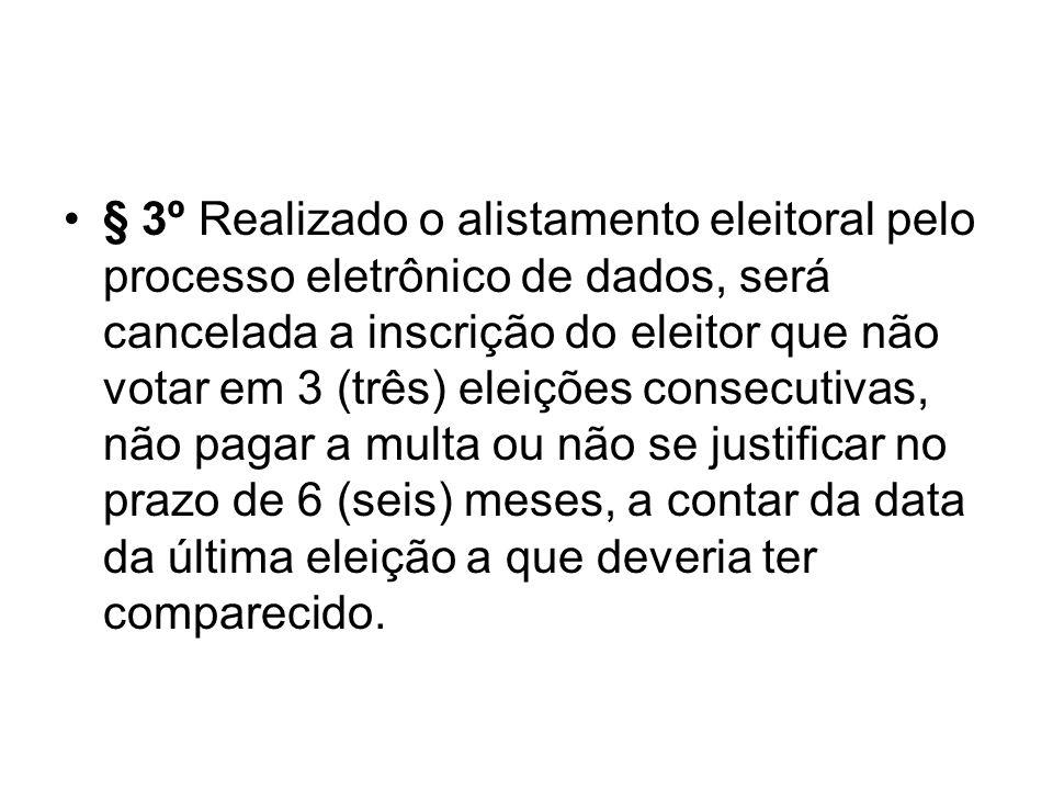 § 3º Realizado o alistamento eleitoral pelo processo eletrônico de dados, será cancelada a inscrição do eleitor que não votar em 3 (três) eleições con