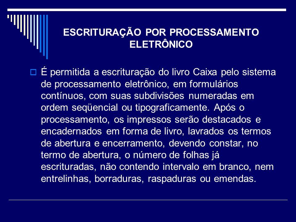 ESCRITURAÇÃO POR PROCESSAMENTO ELETRÔNICO É permitida a escrituração do livro Caixa pelo sistema de processamento eletrônico, em formulários contínuos, com suas subdivisões numeradas em ordem seqüencial ou tipograficamente.