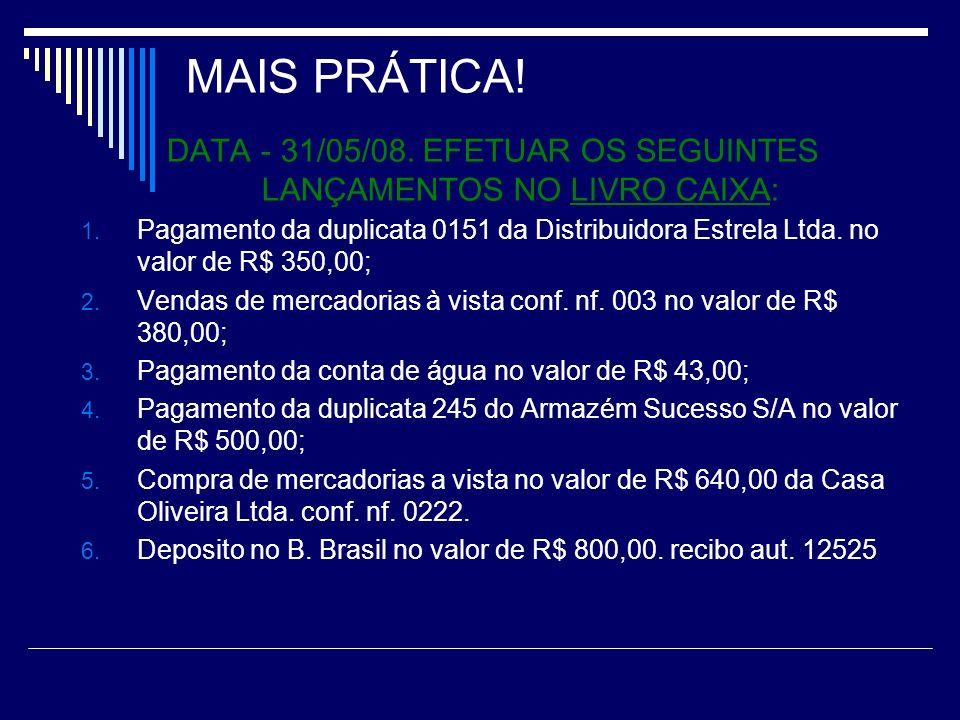 MAIS PRÁTICA.DATA - 31/05/08. EFETUAR OS SEGUINTES LANÇAMENTOS NO LIVRO CAIXA: 1.