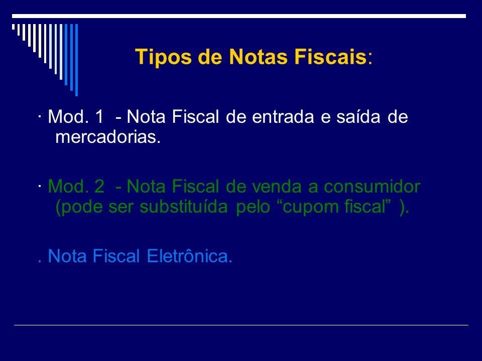 Tipos de Notas Fiscais: · Mod.1 - Nota Fiscal de entrada e saída de mercadorias.