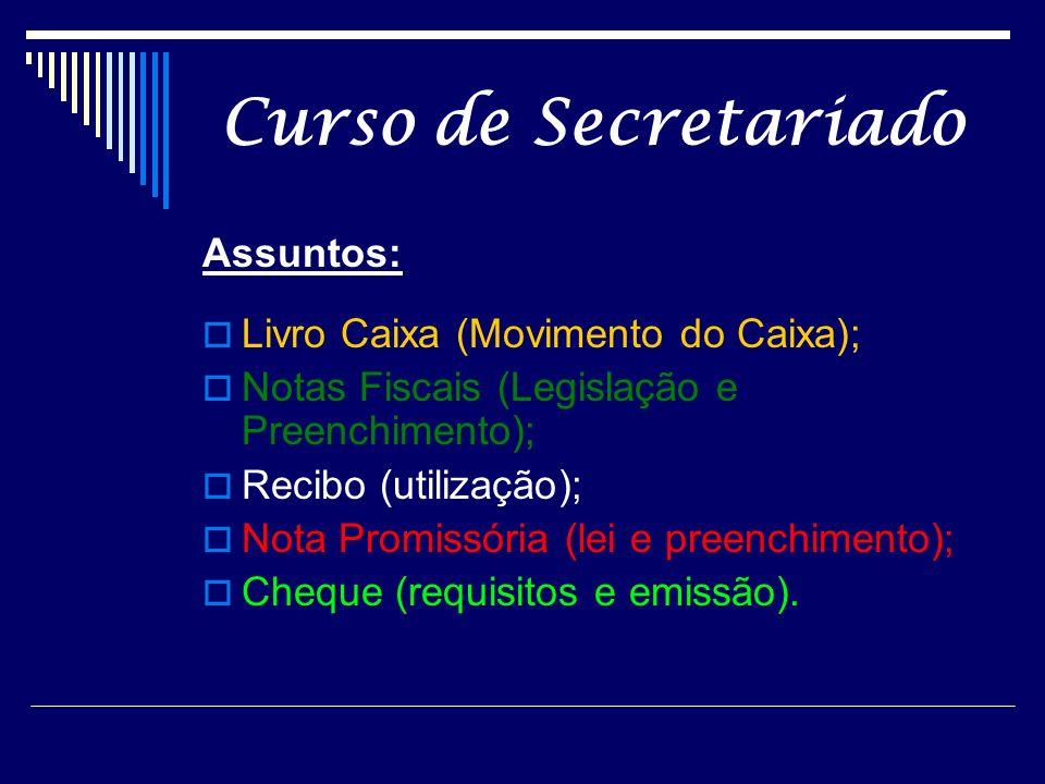 Curso de Secretariado Assuntos: Livro Caixa (Movimento do Caixa); Notas Fiscais (Legislação e Preenchimento); Recibo (utilização); Nota Promissória (lei e preenchimento); Cheque (requisitos e emissão).