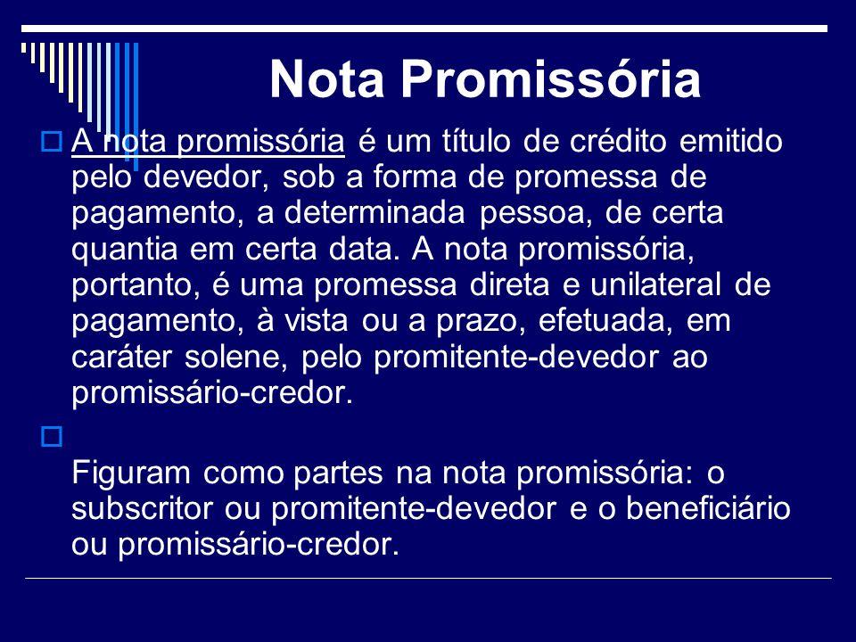 Nota Promissória A nota promissória é um título de crédito emitido pelo devedor, sob a forma de promessa de pagamento, a determinada pessoa, de certa quantia em certa data.