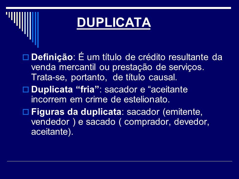 DUPLICATA Definição: É um título de crédito resultante da venda mercantil ou prestação de serviços.