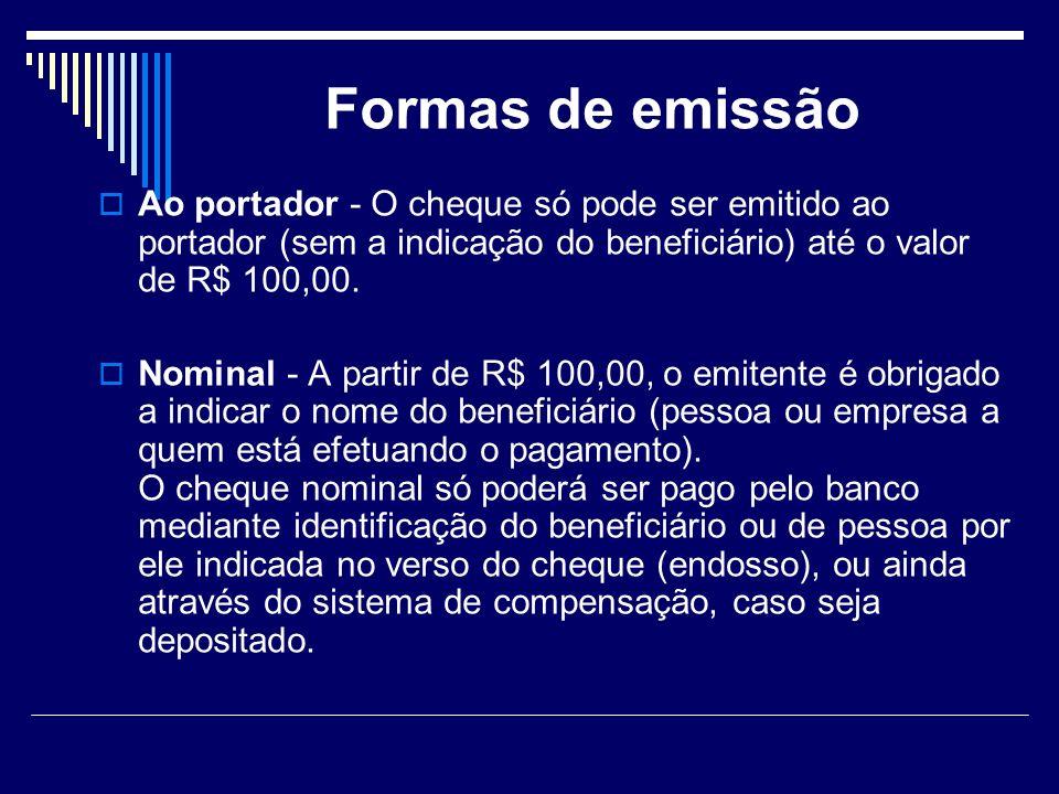 Formas de emissão Ao portador - O cheque só pode ser emitido ao portador (sem a indicação do beneficiário) até o valor de R$ 100,00.