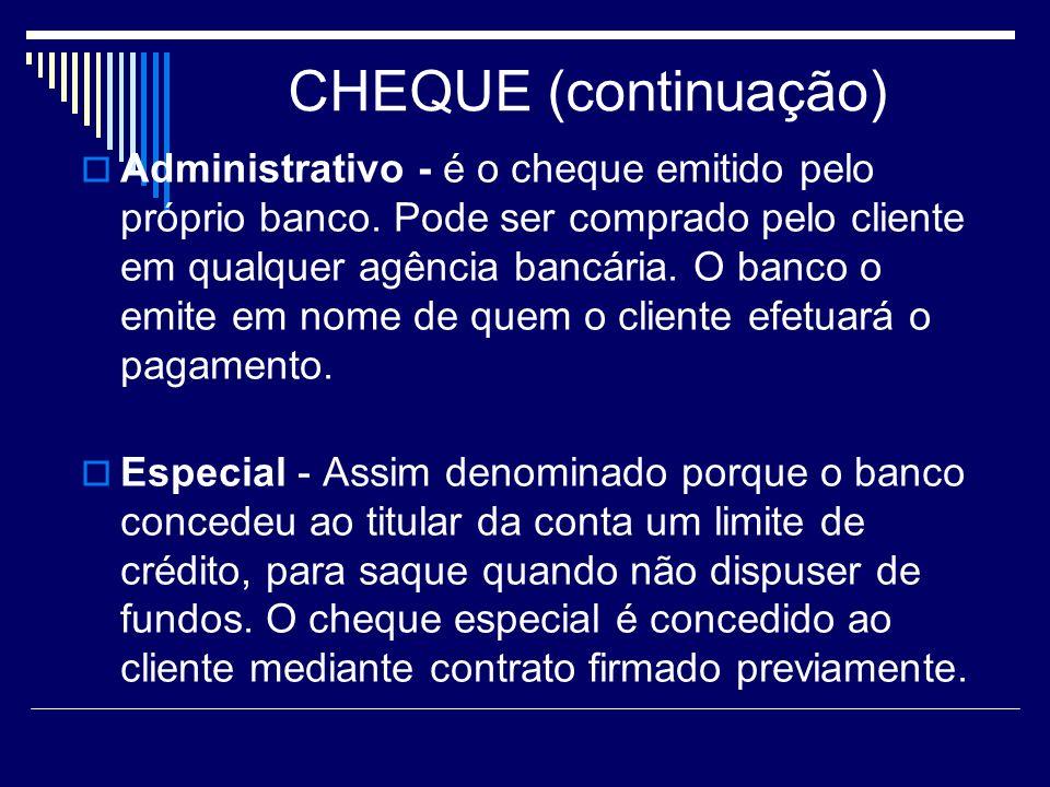 CHEQUE (continuação) Administrativo - é o cheque emitido pelo próprio banco.
