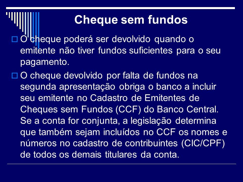 Cheque sem fundos O cheque poderá ser devolvido quando o emitente não tiver fundos suficientes para o seu pagamento.