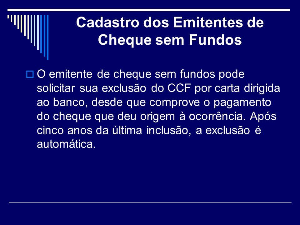 Cadastro dos Emitentes de Cheque sem Fundos O emitente de cheque sem fundos pode solicitar sua exclusão do CCF por carta dirigida ao banco, desde que comprove o pagamento do cheque que deu origem à ocorrência.