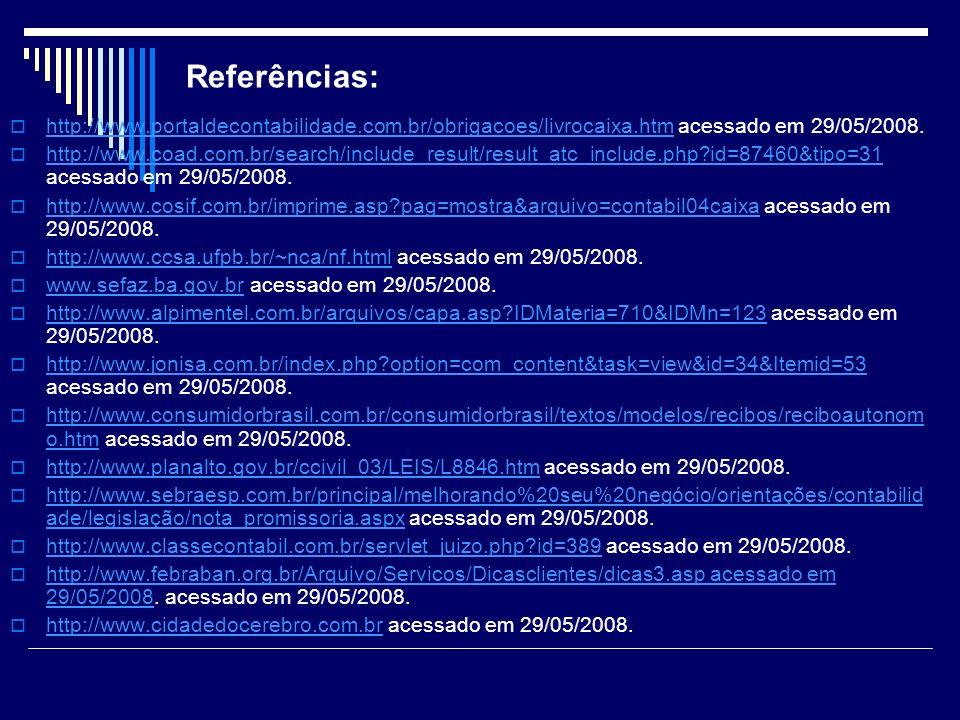 Referências: http://www.portaldecontabilidade.com.br/obrigacoes/livrocaixa.htm acessado em 29/05/2008.