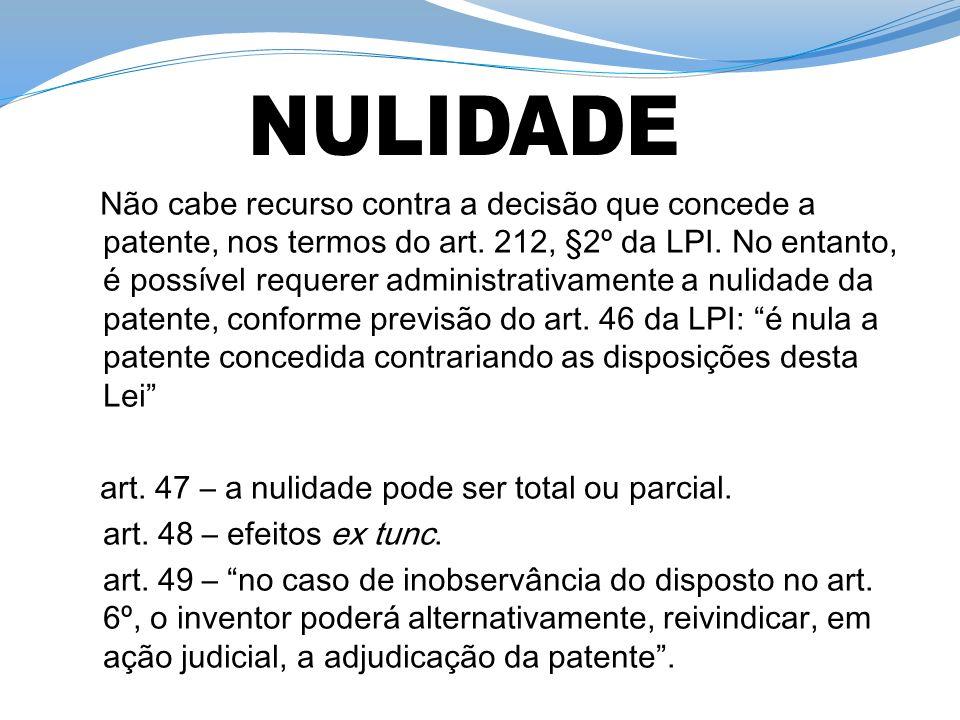 Não cabe recurso contra a decisão que concede a patente, nos termos do art. 212, §2º da LPI. No entanto, é possível requerer administrativamente a nul
