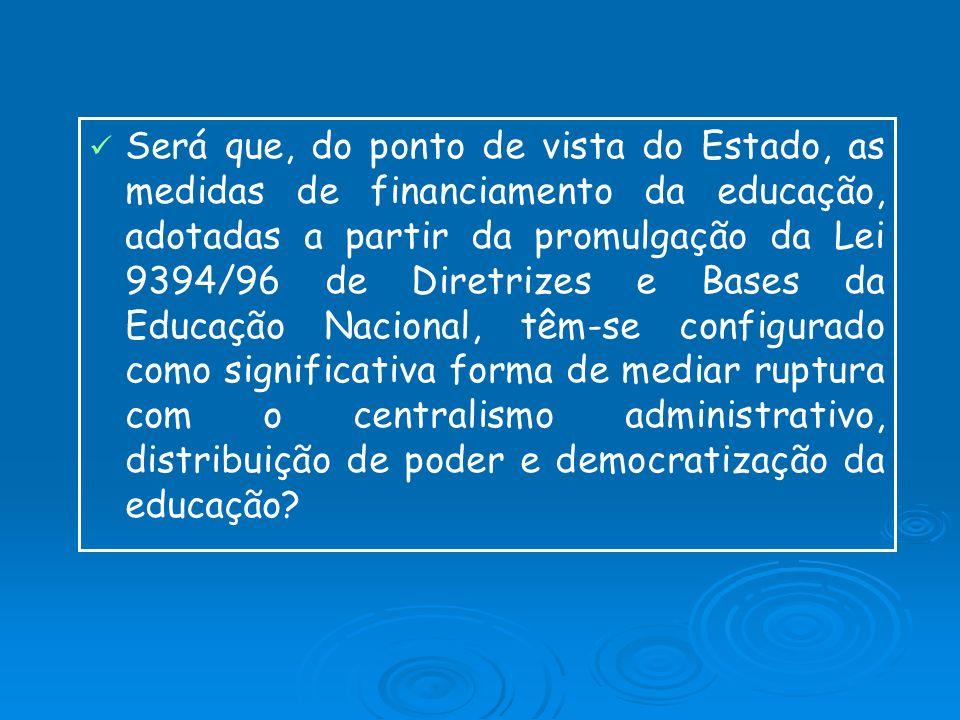 Será que, do ponto de vista do Estado, as medidas de financiamento da educação, adotadas a partir da promulgação da Lei 9394/96 de Diretrizes e Bases