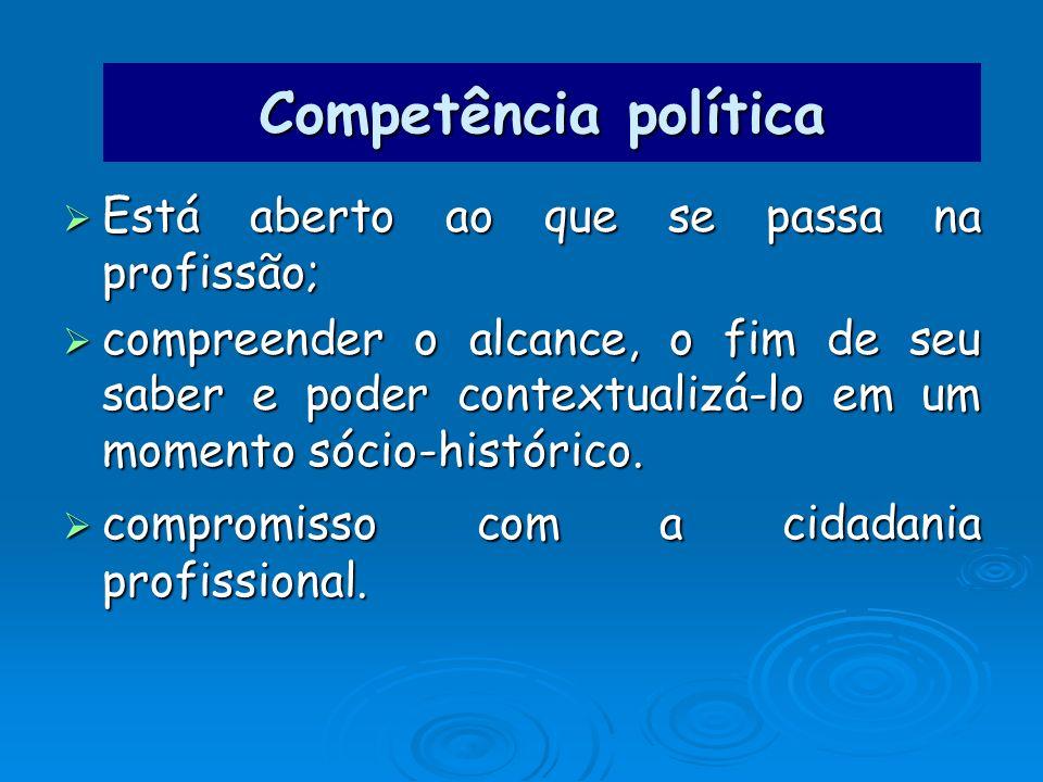 Competência política Está aberto ao que se passa na profissão; Está aberto ao que se passa na profissão; compreender o alcance, o fim de seu saber e p