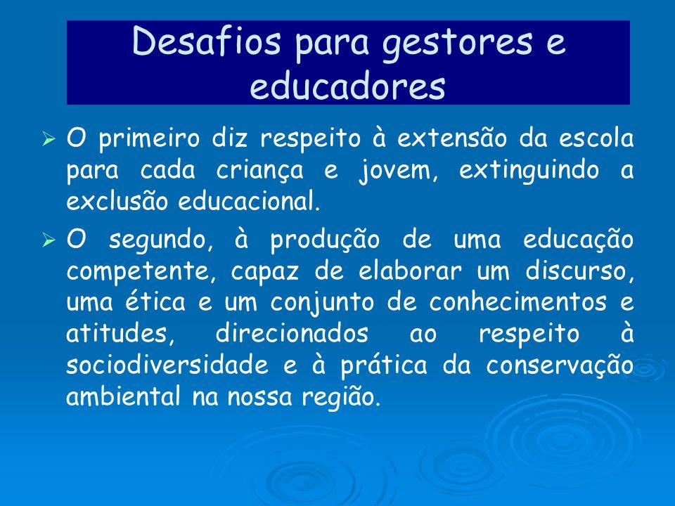 Desafios para gestores e educadores O primeiro diz respeito à extensão da escola para cada criança e jovem, extinguindo a exclusão educacional. O segu