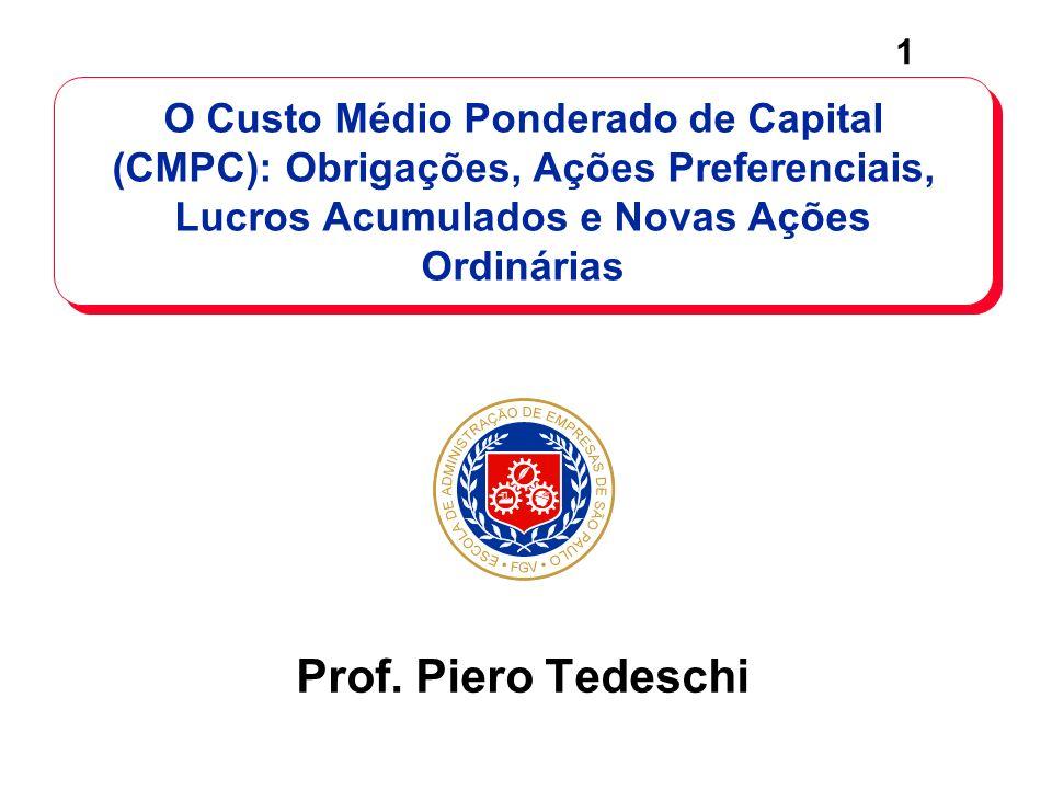 1 O Custo Médio Ponderado de Capital (CMPC): Obrigações, Ações Preferenciais, Lucros Acumulados e Novas Ações Ordinárias Prof. Piero Tedeschi