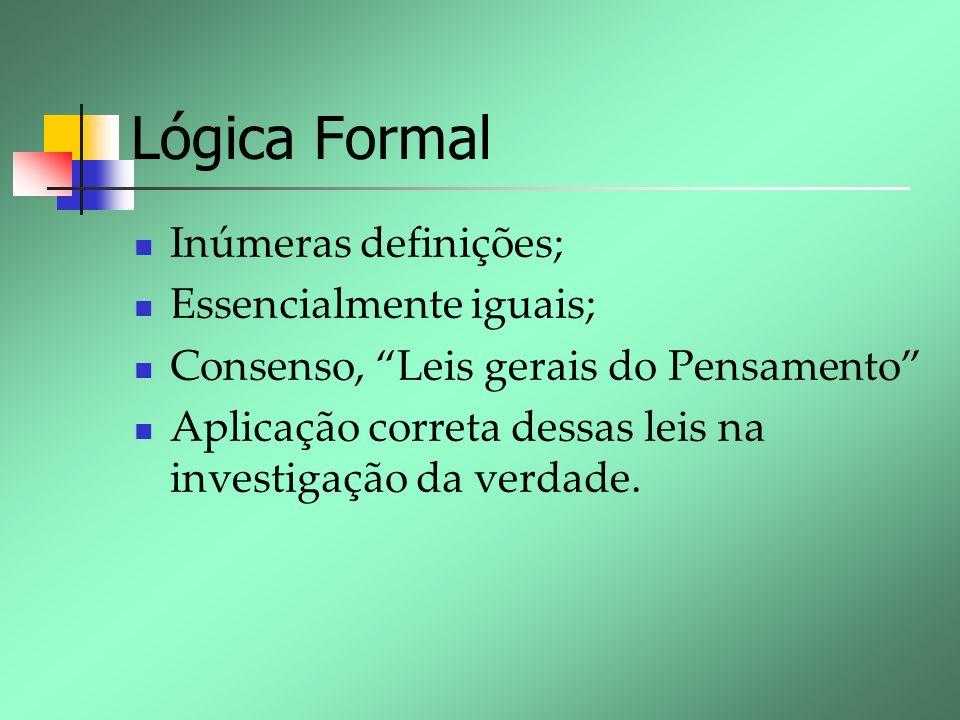 Lógica Formal Inúmeras definições; Essencialmente iguais; Consenso, Leis gerais do Pensamento Aplicação correta dessas leis na investigação da verdade