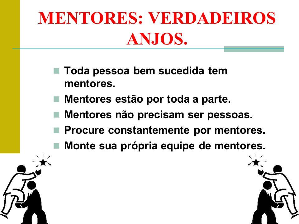 MENTORES: VERDADEIROS ANJOS. Toda pessoa bem sucedida tem mentores. Mentores estão por toda a parte. Mentores não precisam ser pessoas. Procure consta