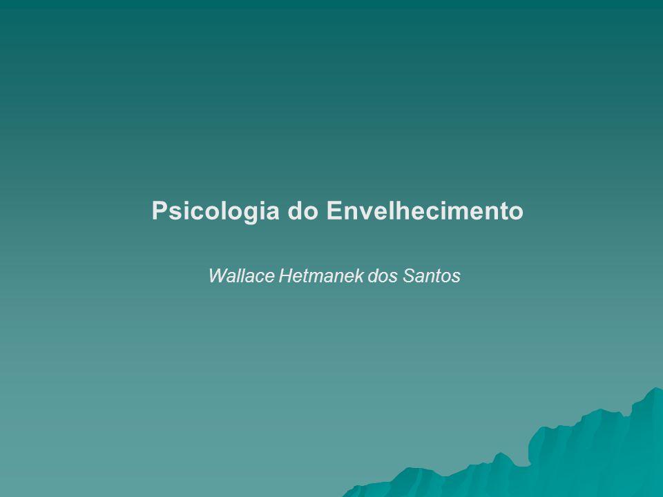 Psicologia do Envelhecimento Wallace Hetmanek dos Santos