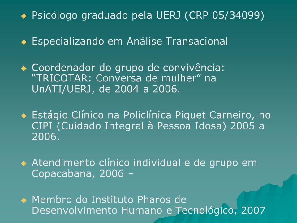 Psicólogo graduado pela UERJ (CRP 05/34099) Especializando em Análise Transacional Coordenador do grupo de convivência: TRICOTAR: Conversa de mulher n