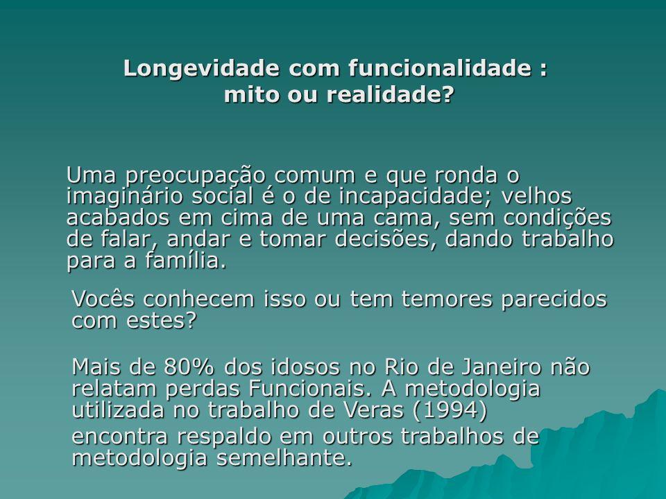 Longevidade com funcionalidade : mito ou realidade? mito ou realidade? Uma preocupação comum e que ronda o imaginário social é o de incapacidade; velh