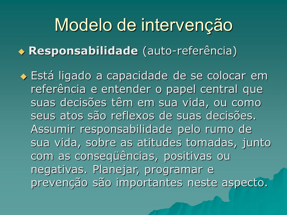Modelo de intervenção Responsabilidade (auto-referência) Responsabilidade (auto-referência) Está ligado a capacidade de se colocar em referência e ent