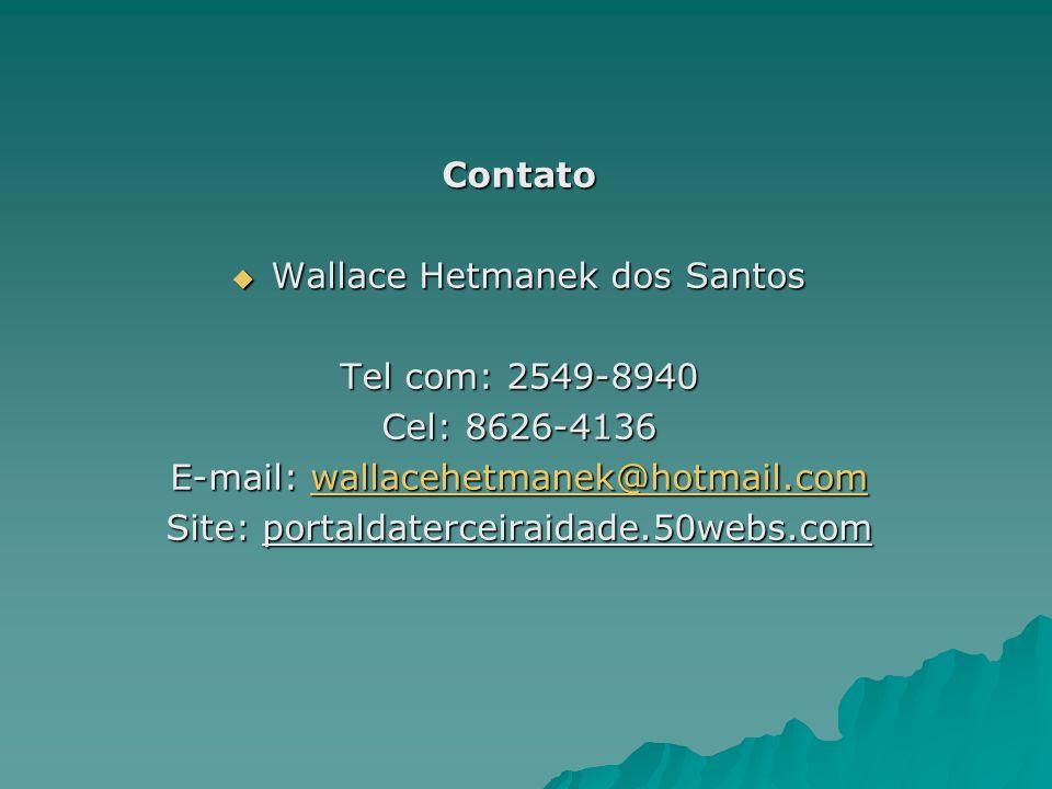 Contato Wallace Hetmanek dos Santos Wallace Hetmanek dos Santos Tel com: 2549-8940 Cel: 8626-4136 E-mail: wallacehetmanek@hotmail.com wallacehetmanek@
