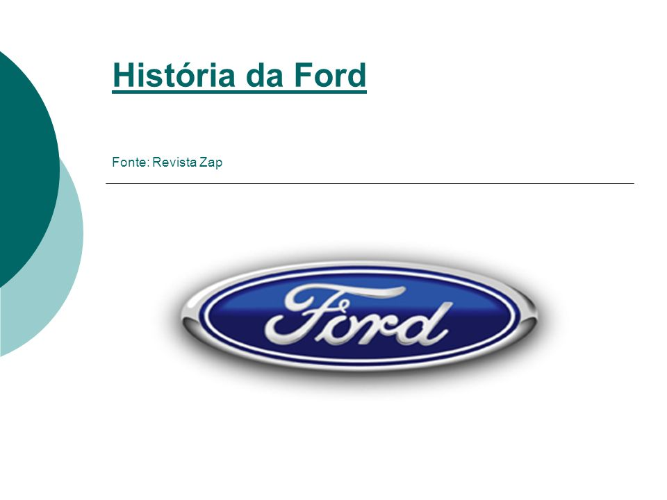 História da Ford História da Ford Fonte: Revista Zap