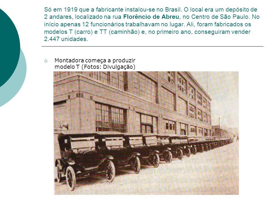 Só em 1919 que a fabricante instalou-se no Brasil. O local era um depósito de 2 andares, localizado na rua Florêncio de Abreu, no Centro de São Paulo.