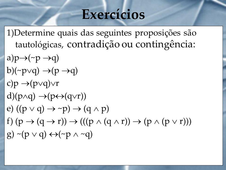 Exercícios 1)Determine quais das seguintes proposições são tautológicas, contradição ou contingência: a)p (~p q) b)(~p q) (p q) c)p (p q) r d)(p q) (p