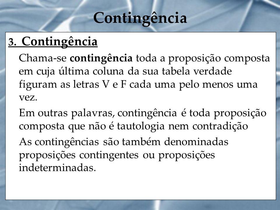 Contingência 3. Contingência Chama-se contingência toda a proposição composta em cuja última coluna da sua tabela verdade figuram as letras V e F cada