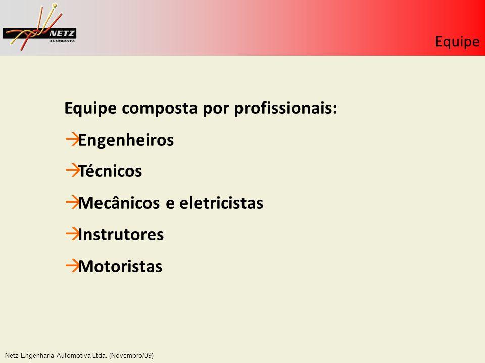 Netz Engenharia Automotiva Ltda. (Novembro/09) Equipe Equipe composta por profissionais: Engenheiros Técnicos Mecânicos e eletricistas Instrutores Mot