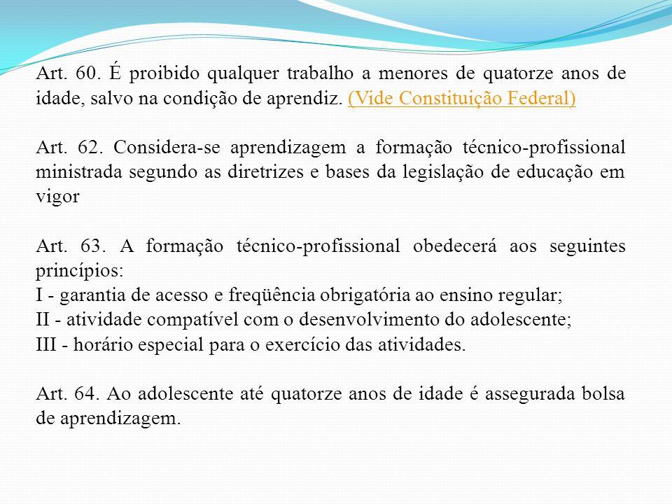 Art. 60. É proibido qualquer trabalho a menores de quatorze anos de idade, salvo na condição de aprendiz. (Vide Constituição Federal)(Vide Constituiçã