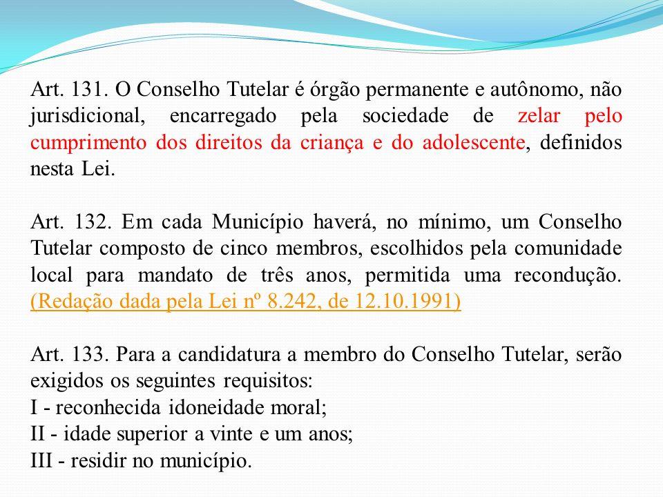 Art. 131. O Conselho Tutelar é órgão permanente e autônomo, não jurisdicional, encarregado pela sociedade de zelar pelo cumprimento dos direitos da cr
