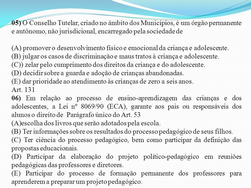 05) O Conselho Tutelar, criado no âmbito dos Municípios, é um órgão permanente e autônomo, não jurisdicional, encarregado pela sociedade de (A) promov