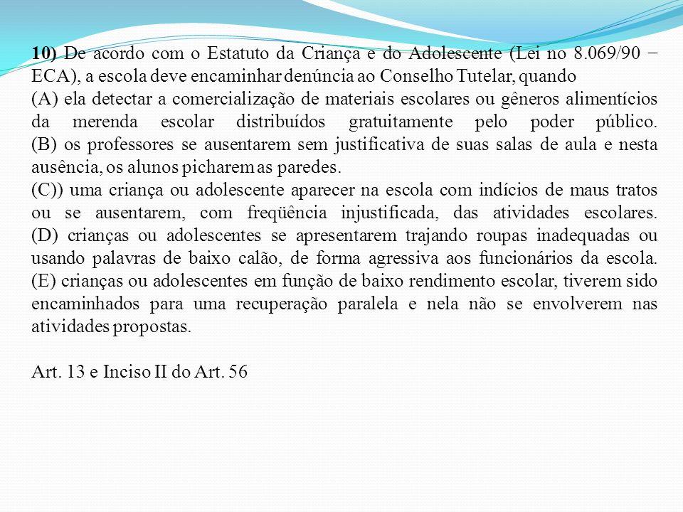 10) De acordo com o Estatuto da Criança e do Adolescente (Lei no 8.069/90 ECA), a escola deve encaminhar denúncia ao Conselho Tutelar, quando (A) ela