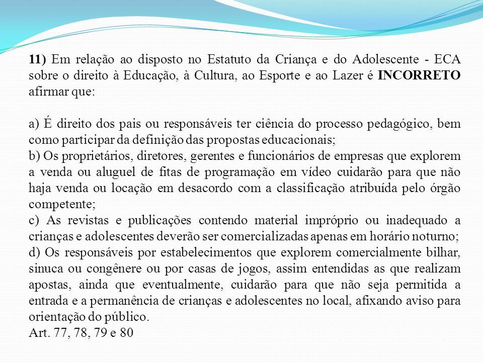 11) Em relação ao disposto no Estatuto da Criança e do Adolescente - ECA sobre o direito à Educação, à Cultura, ao Esporte e ao Lazer é INCORRETO afir