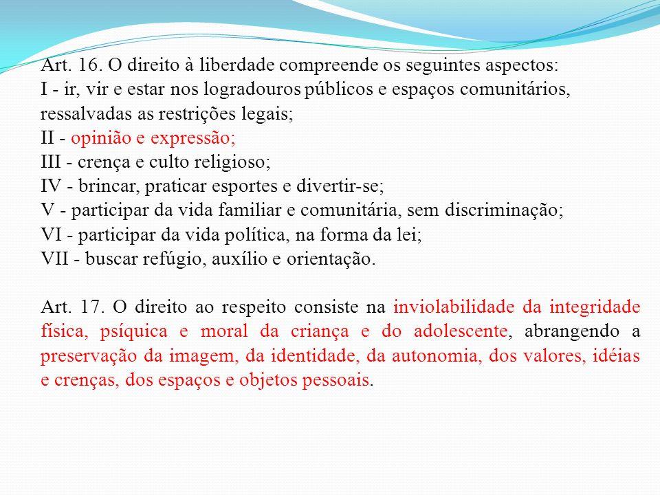 Art. 16. O direito à liberdade compreende os seguintes aspectos: I - ir, vir e estar nos logradouros públicos e espaços comunitários, ressalvadas as r