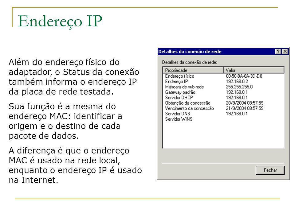 Endereço IP Além do endereço físico do adaptador, o Status da conexão também informa o endereço IP da placa de rede testada. Sua função é a mesma do e