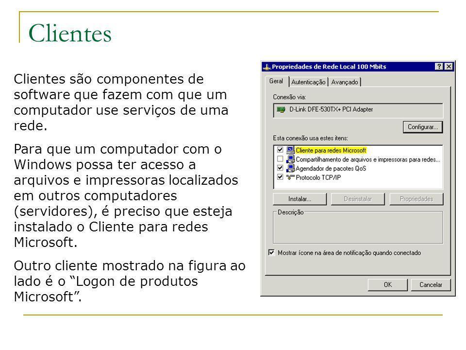 Clientes Clientes são componentes de software que fazem com que um computador use serviços de uma rede. Para que um computador com o Windows possa ter