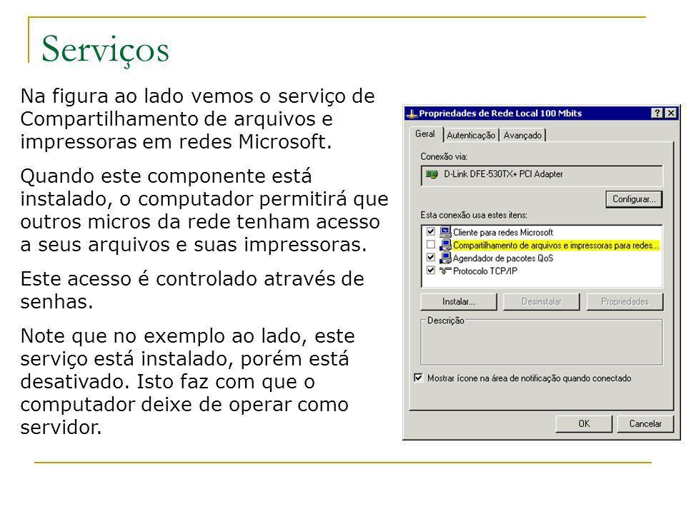 Serviços Na figura ao lado vemos o serviço de Compartilhamento de arquivos e impressoras em redes Microsoft. Quando este componente está instalado, o