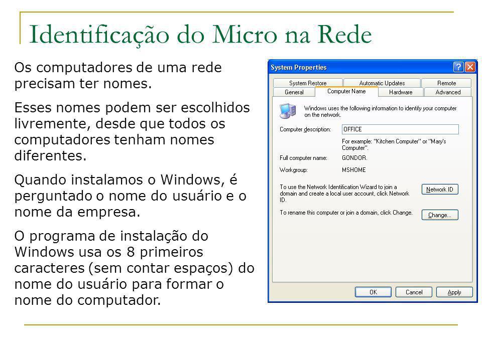 Identificação do Micro na Rede Os computadores de uma rede precisam ter nomes. Esses nomes podem ser escolhidos livremente, desde que todos os computa