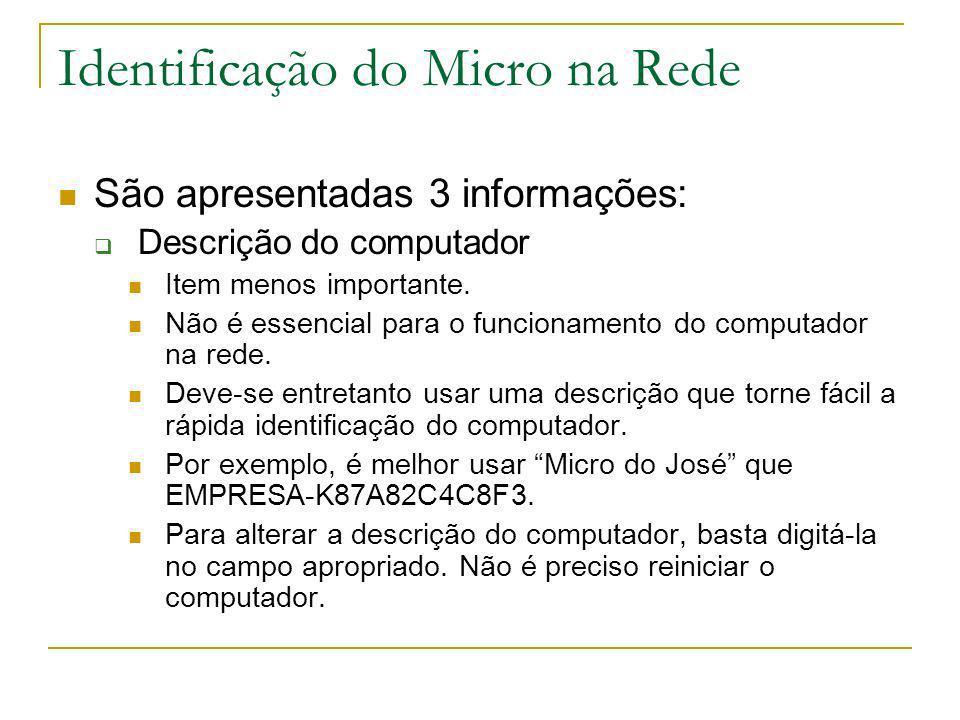 Identificação do Micro na Rede São apresentadas 3 informações: Descrição do computador Item menos importante. Não é essencial para o funcionamento do