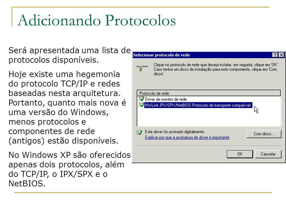 Adicionando Protocolos Será apresentada uma lista de protocolos disponíveis. Hoje existe uma hegemonia do protocolo TCP/IP e redes baseadas nesta arqu