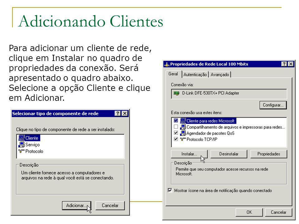 Adicionando Clientes Para adicionar um cliente de rede, clique em Instalar no quadro de propriedades da conexão. Será apresentado o quadro abaixo. Sel